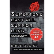 Supertoys Last All Summer Long by Brian Aldiss