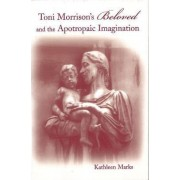 Toni Morrison's Beloved and the Apotropaic Imagination by Kathleen Marks