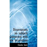Dissertations on Subjects Connected with the Incarnation by Professor Charles Gore