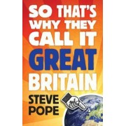 So That's Why They Call it Great Britain by Steve Pope