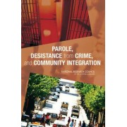 Parole, Desistance from Crime, and Community Integration by Committee on Community Supervision and Desistance from Crime