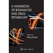 A Handbook of Bioanalysis and Drug Metabolism by Gary Evans