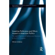 Inventive Politicians and Ethnic Ascent in American Politics: The Uphill Elections of Italians and Mexicans to the U.S. Congress
