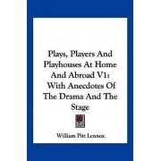 Plays, Players and Playhouses at Home and Abroad V1 by Lord William Pitt Lennox