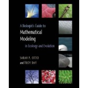 A Biologist's Guide to Mathematical Modeling in Ecology and Evolution by Sarah P. Otto