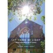 Let There Be Light: Parish Leadership for the 21st Century