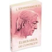Eliberarea de cunoscut - J.Krishnamurti