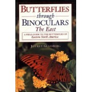Butterflies Through Binoculars: The East by Jeffrey Glassberg
