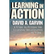 Learning in Action by David A. Garvin