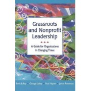 Grassroots and Nonprofit Leadership: A Guide for Organizations in Changing Times by Berit Lakey
