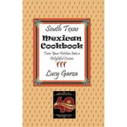 South Texas Mexican Cookbook by Lucy M Garza