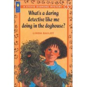 What's a Daring Detective Like Me Doing in the Doghouse? by Linda Bailey