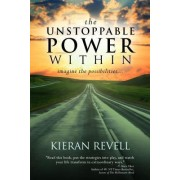 The Unstoppable Power Within by Kieran Revell