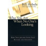 Who You Are When No One's Looking by Bill Hybels