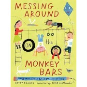 Messing Around On The Monkey Bars by Betsy Franco