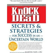 Knock 'Em Dead - Secrets and Strategies for Success in an Uncertain World by Martin Yate