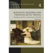 Romantic Readers and Transatlantic Travel: Expeditions and Tours in North America, 1760 1840