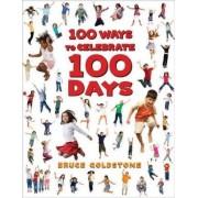 100 Ways to Celebrate 100 Days by Bruce Goldstone