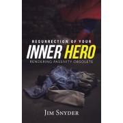 Resurrection of Your Inner Hero by Jim Snyder