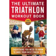 The Ultimate Triathlon Workout Book: Everything You Need to Know to Have Your Best Finish Yet