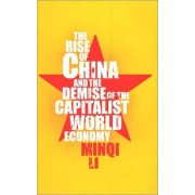 The Rise of China and the Demise of the Capitalist World-economy by Minqi Li