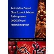 Australia New Zealand Closer Economic Relations Trade Agreement (ANZCERTA) and Regional Integration by Robert Scollay