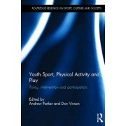 Youth Sport, Physical Activity and Play by Andrew Parker