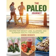 The Paleo Journey: Recipes for Weight Loss, Allergies, and Superior Health--The Natural Way