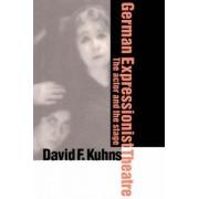 German Expressionist Theatre by David F. Kuhns