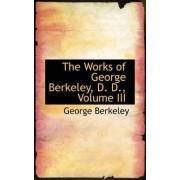 The Works of George Berkeley, D. D., Volume III by George Berkeley
