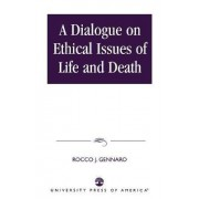 A Dialogue on Ethical Issues of Life and Death by Rocco J. Gennaro