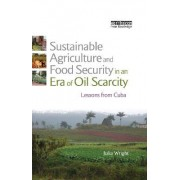 Sustainable Agriculture and Food Security in an Era of Oil Scarcity by Julia Wright