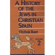 A History of the Jews in Christian Spain: Volume 2 by Yitzhak Baer