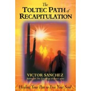 Toltec Path of Recapitulation by Victor Sanchez