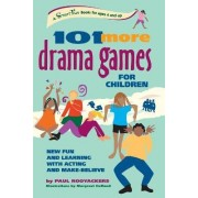 101 More Drama Games for Children by Paul Rooyackers