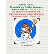 Science Is Fun... Especially in a Foreign Language! Autumn - Winter Book 1 & 2 Les Sciences, C'Est Amusant... Surtout Dans Une Langue Etrangere! Automne - Hiver Livres 1 & 2 by S C Naux-McVicker