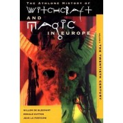 The Athlone History of Witchcraft and Magic in Europe: Twentieth Century v. 6 by Willem de Blecourt