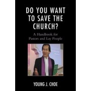 Do You Want to Save the Church?: A Handbook for Pastors and Lay People