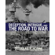 Deception, Intrigue, and the Road to War (Vol. 1 of 2): A Chronology of Significant Events Detailing President Franklin D. Roosevelt's Successful Effo