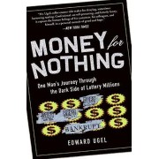 Money For Nothing: One Man's Journey through the Dark Side of Lottery Millions by Edward Ugel