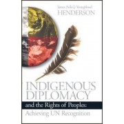 Indigenous Diplomacy and the Rights of Peoples by James Youngblood Henderson