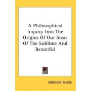 A Philosophical Inquiry Into the Origins of Our Ideas of the Sublime and Beautiful by III Edmund Burke