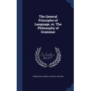 The General Principles of Language, Or, the Philosophy of Grammar