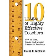 Ten Traits of Highly Effective Teachers by Elaine K. McEwan-Adkins