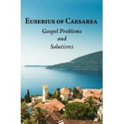 Eusebius of Caesarea: Gospel Problems and Solutions by Roger Pearse