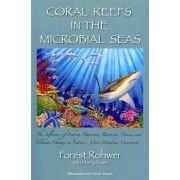 Coral Reefs in the Microbial Seas by Forest Rohwer