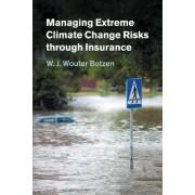 Managing Extreme Climate Change Risks through Insurance by W. J. Wouter Botzen