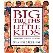 Big Truths for Little Kids by Susan Hunt