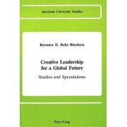 Creative Leadership for a Global Future by Berenice D. Bleedorn