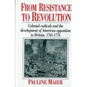 From Resistance to Revolution by Pauline Maier